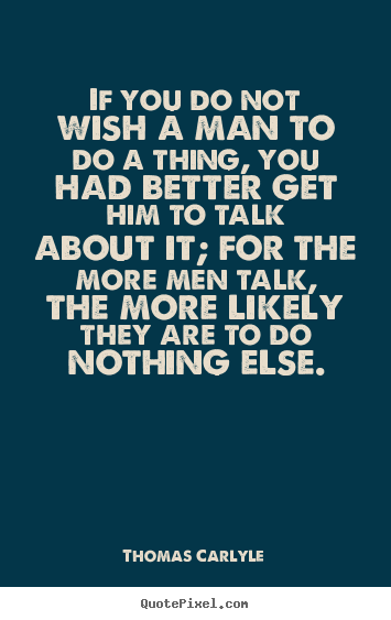 Quotes about motivational - If you do not wish a man to do a thing, you had better get..