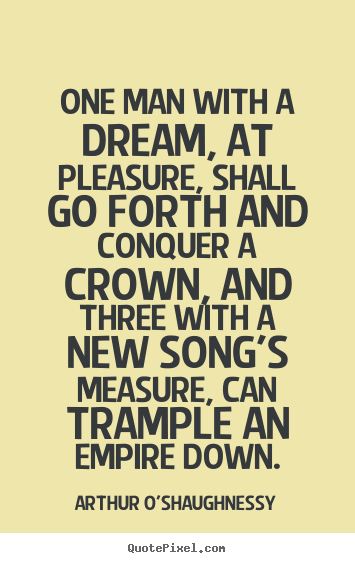 Create picture quotes about motivational - One man with a dream, at pleasure, shall go forth and..