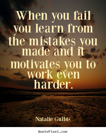When you fail you learn from the mistakes.. Natalie Gulbis popular motivational quote