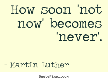 Quotes about motivational - How soon 'not now' becomes 'never'.