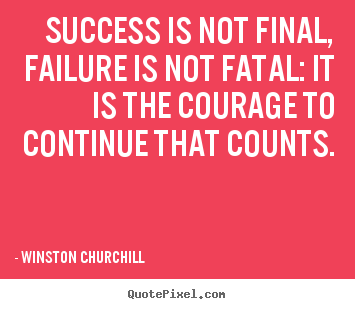 Quotes about motivational - Success is not final, failure is not fatal: it is the..