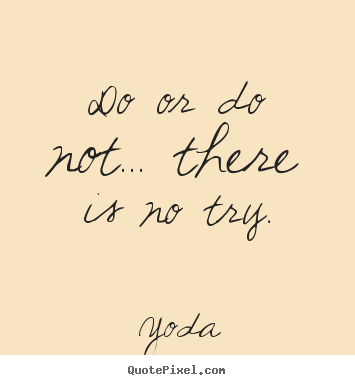 Do or do not... there is no try. Yoda top motivational quotes