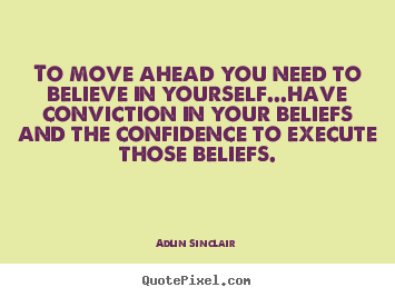 Adlin Sinclair picture quotes - To move ahead you need to believe in yourself...have.. - Success quotes