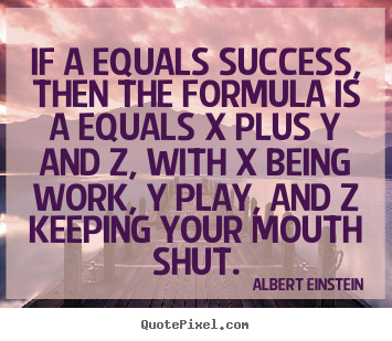 Success quote - If a equals success, then the formula is a equals x plus y and..