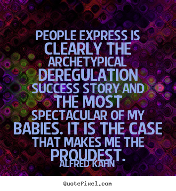 Quotes about success - People express is clearly the archetypical deregulation success..