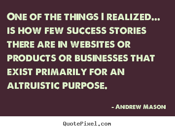 One of the things i realized... is how few success.. Andrew Mason top success quotes