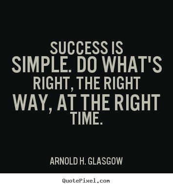 Success quote - Success is simple. do what's right, the right way, at the right..