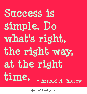 Success quote - Success is simple. do what's right, the..