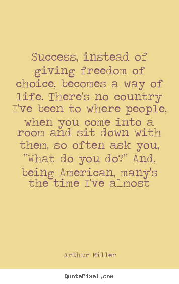 Success quote - Success, instead of giving freedom of choice, becomes..