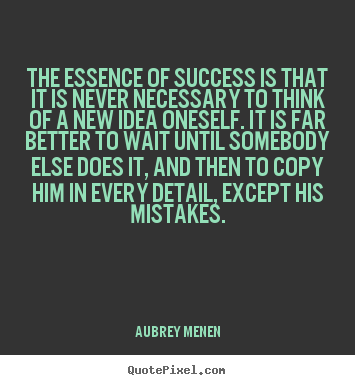 Make picture quote about success - The essence of success is that it is never necessary to think..