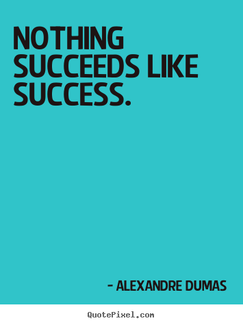 Design picture quotes about success - Nothing succeeds like success.