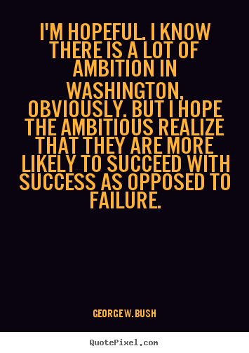 Quotes about success - I'm hopeful. i know there is a lot of ambition in..