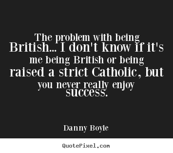 Success quotes - The problem with being british... i don't know if it's me being british..