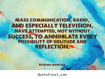 Quotes about success - Mass communication, radio, and especially television,..