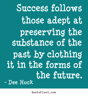 Success quotes - Success follows those adept at preserving the substance of..