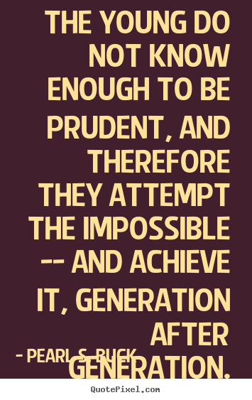 Design picture quotes about success - The young do not know enough to be prudent, and therefore..
