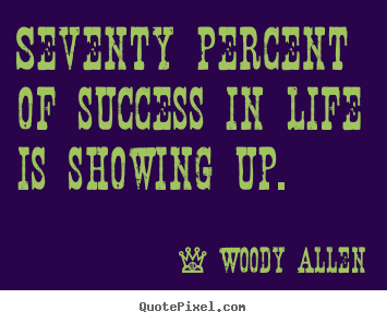 Quotes about success - Seventy percent of success in life is showing up.