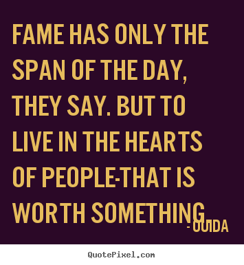 Ouida poster sayings - Fame has only the span of the day, they say... - Success quote