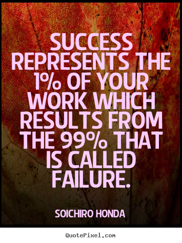 Success represents the 1% of your work which.. Soichiro Honda top success quote