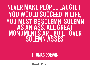 Thomas Corwin picture sayings - Never make people laugh. if you would succeed in life,.. - Success quote