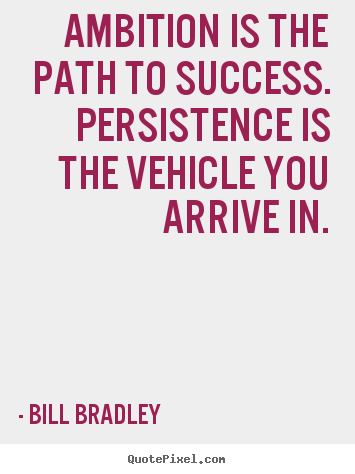Make personalized picture quote about success - Ambition is the path to success. persistence is the..
