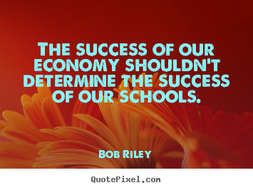 Success quotes - The success of our economy shouldn't determine..