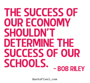 Quotes about success - The success of our economy shouldn't determine the success of our..