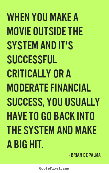 Quotes about success - When you make a movie outside the system and it's successful critically..