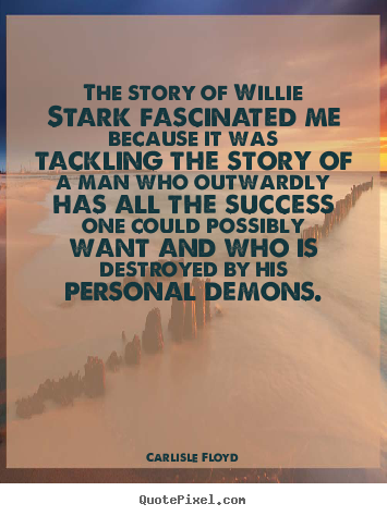 Design custom picture quotes about success - The story of willie stark fascinated me because it was tackling the story..