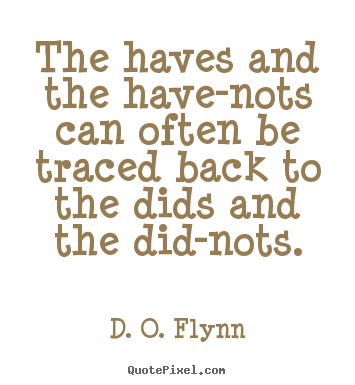 D. O. Flynn picture quotes - The haves and the have-nots can often be traced.. - Success quote