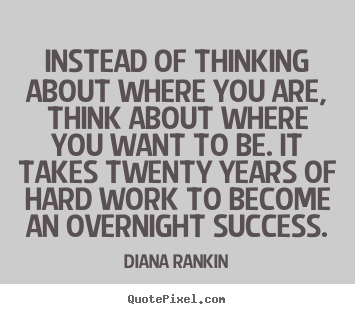 Diana Rankin poster quotes - Instead of thinking about where you are, think about where you.. - Success quotes