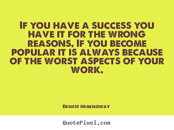 Success quote - If you have a success you have it for the wrong reasons. if you become..