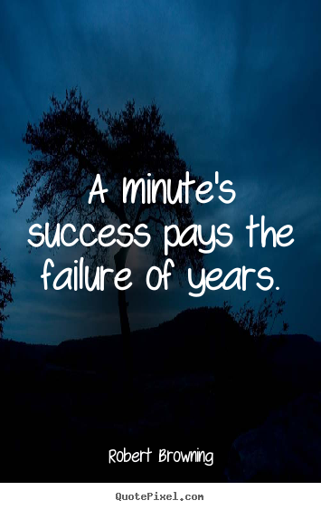 Make personalized picture quotes about success - A minute's success pays the failure of years.