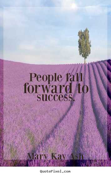 Quote about success - People fall forward to success.