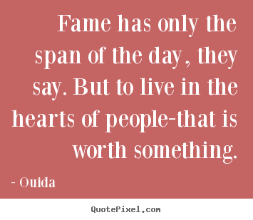 Diy picture quotes about success - Fame has only the span of the day, they say. but to live..