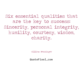 Create photo quotes about success - Six essential qualities that are the key to success: sincerity,..