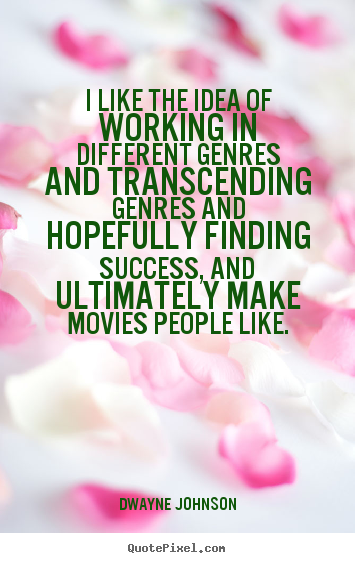 Design picture quotes about success - I like the idea of working in different genres and transcending..