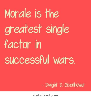 Make personalized picture quotes about success - Morale is the greatest single factor in successful wars.
