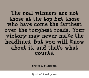 How to design picture quotes about success - The real winners are not those at the top but those who have come the..