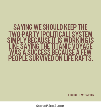 Diy picture quotes about success - Saying we should keep the two-party [political] system simply..