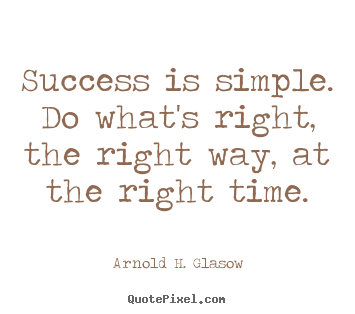 Arnold H. Glasow picture quotes - Success is simple. do what's right, the right way,.. - Success quotes