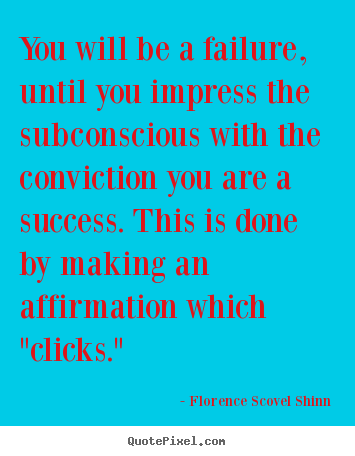 Design custom poster quote about success - You will be a failure, until you impress the subconscious with..