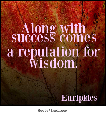 Success quotes - Along with success comes a reputation for wisdom.