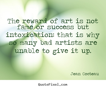 Make picture quotes about success - The reward of art is not fame or success..