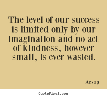 The level of our success is limited only by.. Aesop popular success quote