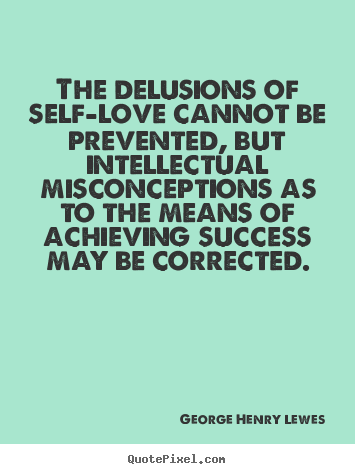 Success quote - The delusions of self-love cannot be prevented, but intellectual..