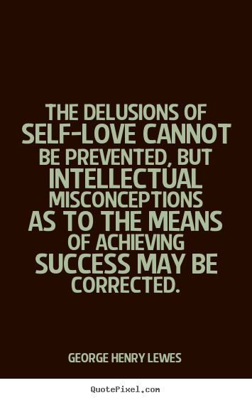 Quotes about success - The delusions of self-love cannot be prevented,..