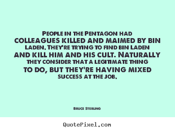 People in the pentagon had colleagues killed.. Bruce Sterling popular success quotes