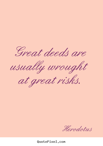Create graphic picture quotes about success - Great deeds are usually wrought at great risks.