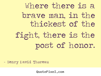 Quotes about success - Where there is a brave man, in the thickest of the fight, there is..